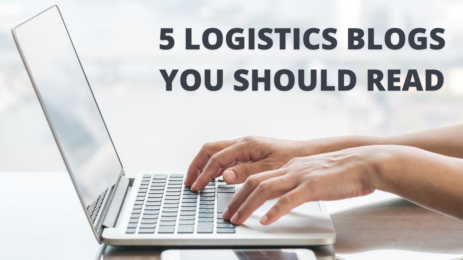 5 Logistics Blogs You Should Read
