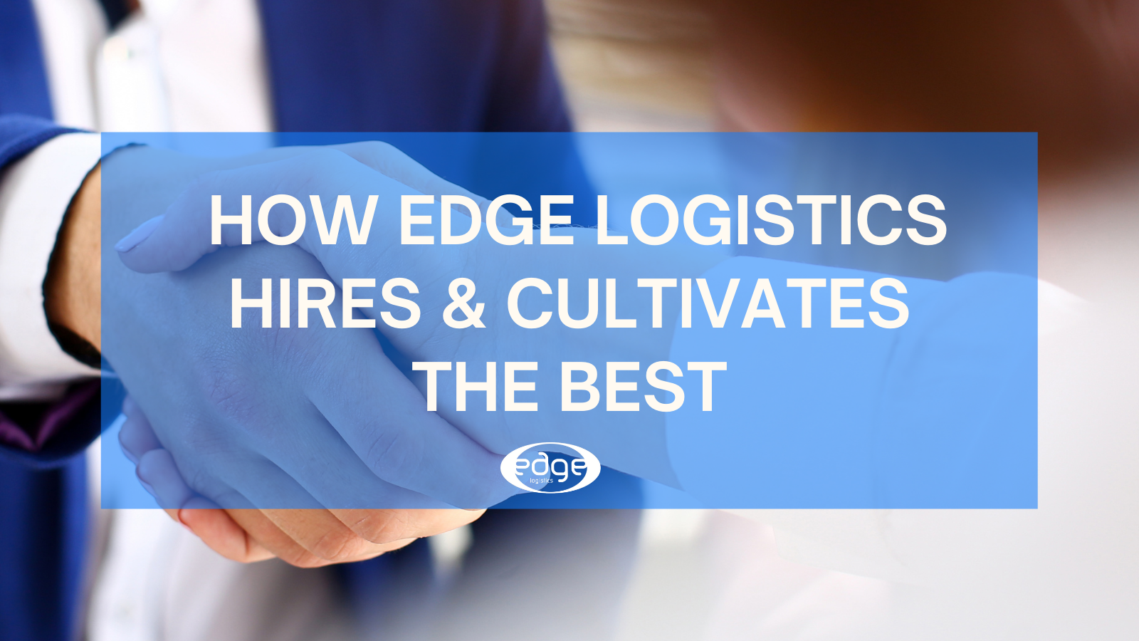 Freight Broker Companies Hiring: How Edge Logistics Hires & Cultivates the Best
