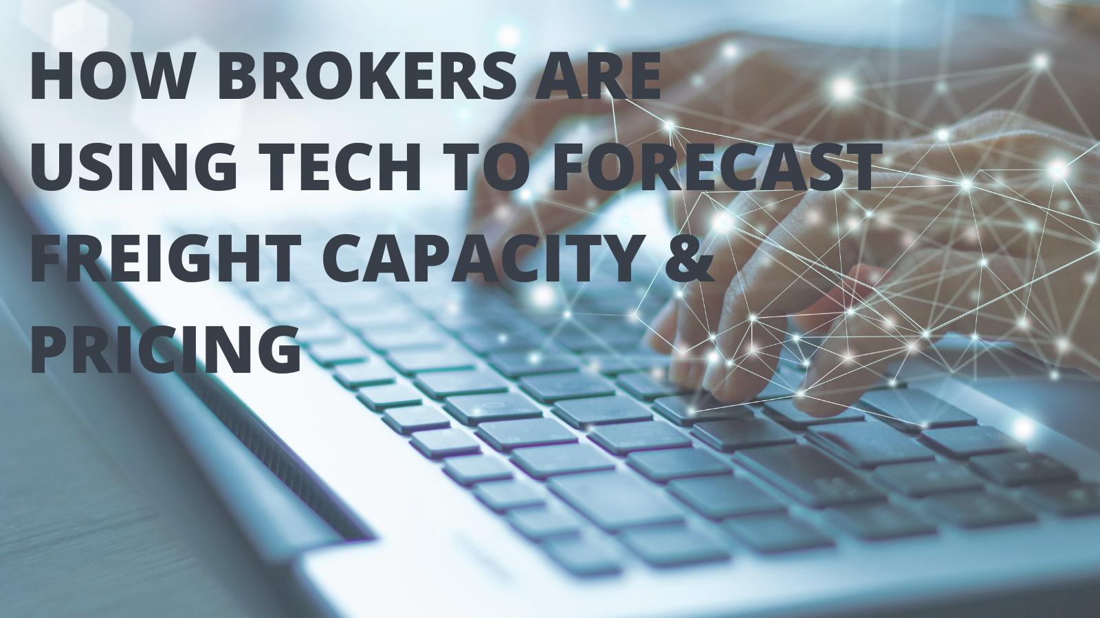 How Brokers Are Using Tech To Forecast Freight Capacity & Pricing