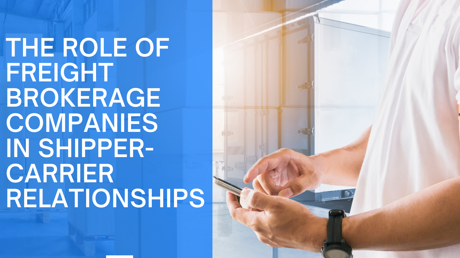 Freight Brokerage Companies and Shipper-Carrier Relationships